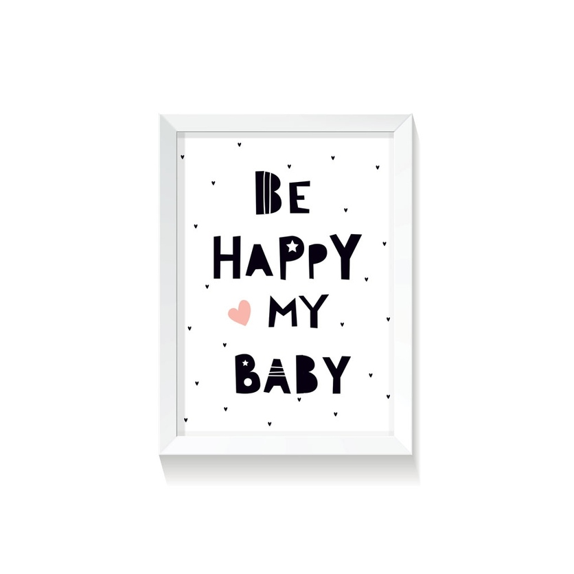 "Plakat ""Be Happy My Baby"""